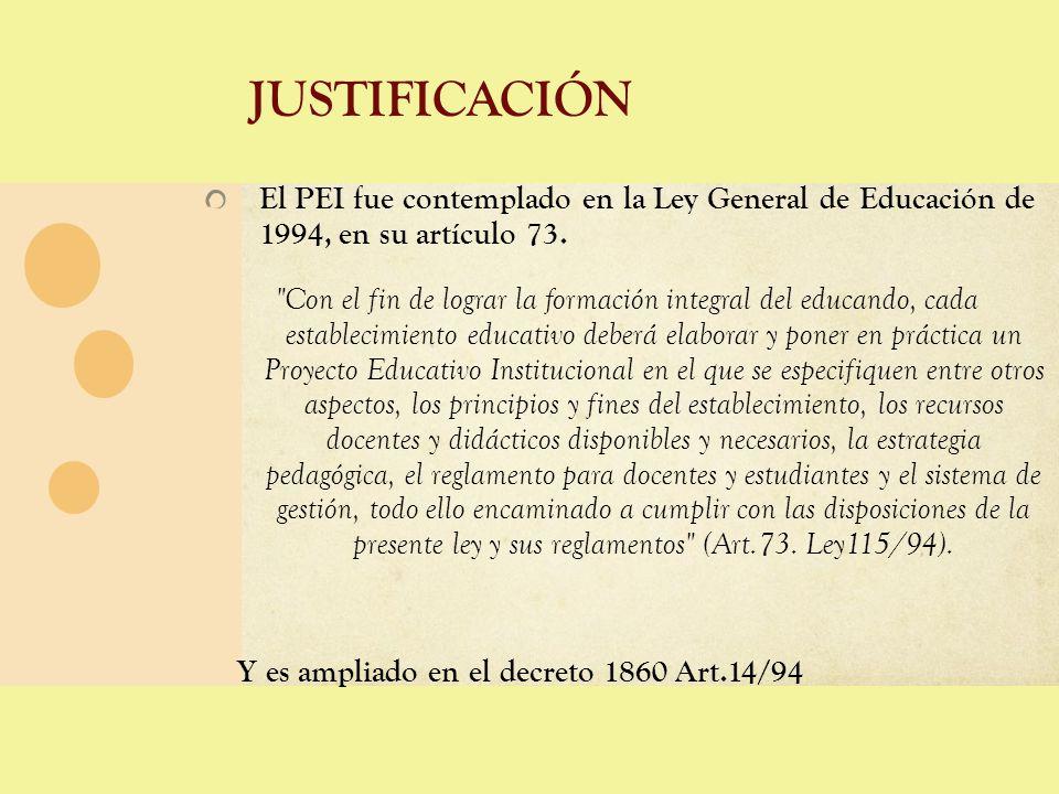 justificación El PEI fue contemplado en la Ley General de Educación de 1994, en su artículo 73.