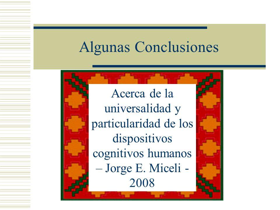 Algunas Conclusiones Acerca de la universalidad y particularidad de los dispositivos cognitivos humanos – Jorge E.
