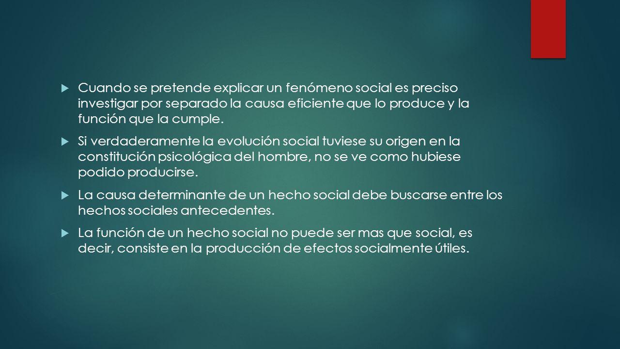 Cuando se pretende explicar un fenómeno social es preciso investigar por separado la causa eficiente que lo produce y la función que la cumple.