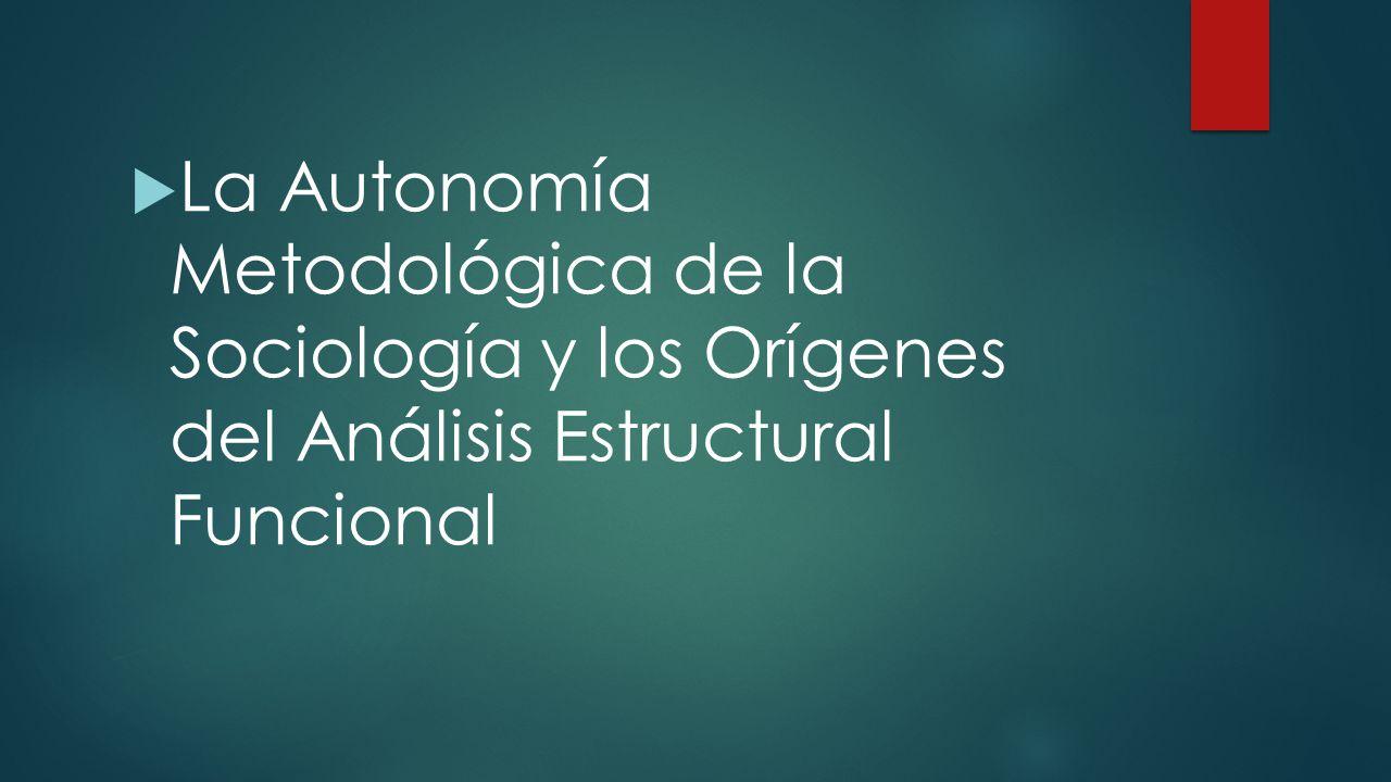 La Autonomía Metodológica de la Sociología y los Orígenes del Análisis Estructural Funcional