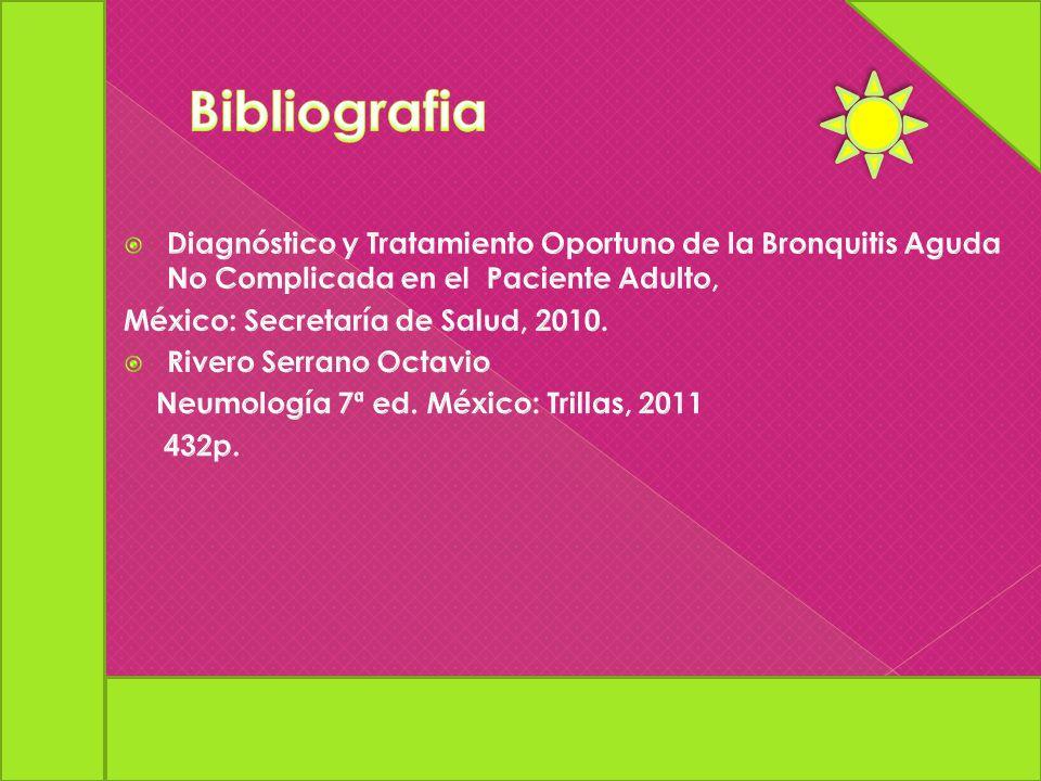 Bibliografia Diagnóstico y Tratamiento Oportuno de la Bronquitis Aguda No Complicada en el Paciente Adulto,