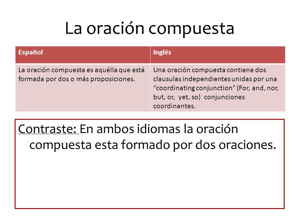 La oración compuesta Español. Inglés. La oración compuesta es aquélla que está formada por dos o más proposiciones.