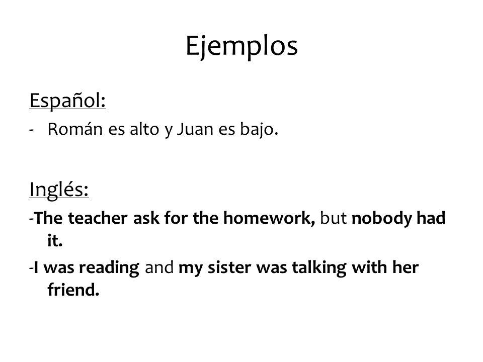 Ejemplos Español: Inglés: Román es alto y Juan es bajo.