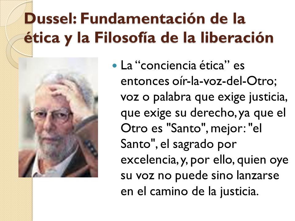 Dussel: Fundamentación de la ética y la Filosofía de la liberación