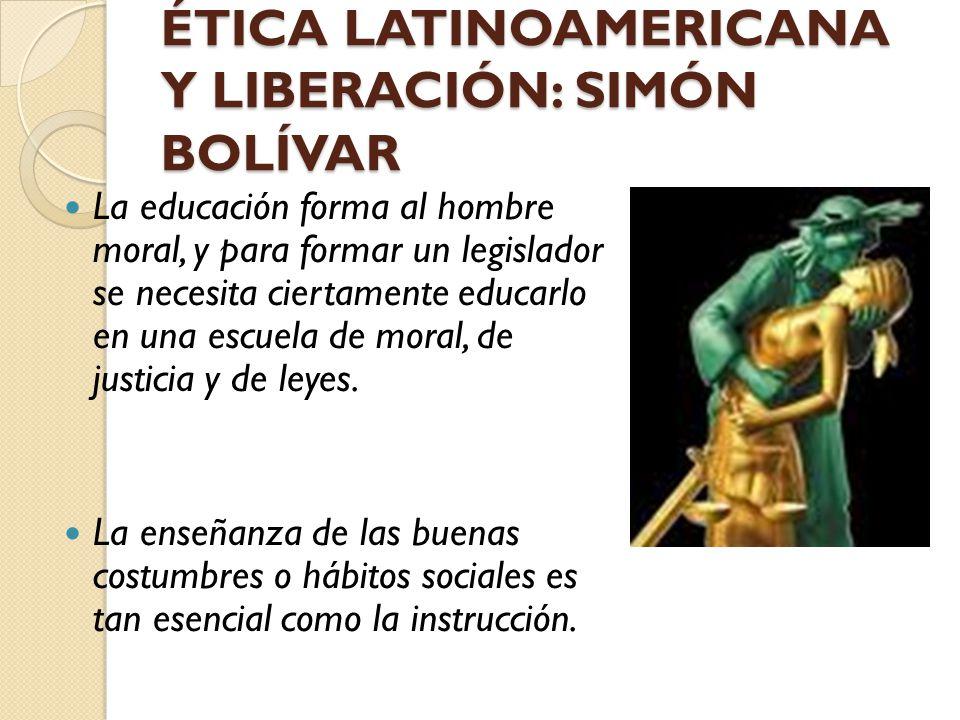 ÉTICA LATINOAMERICANA Y LIBERACIÓN: SIMÓN BOLÍVAR