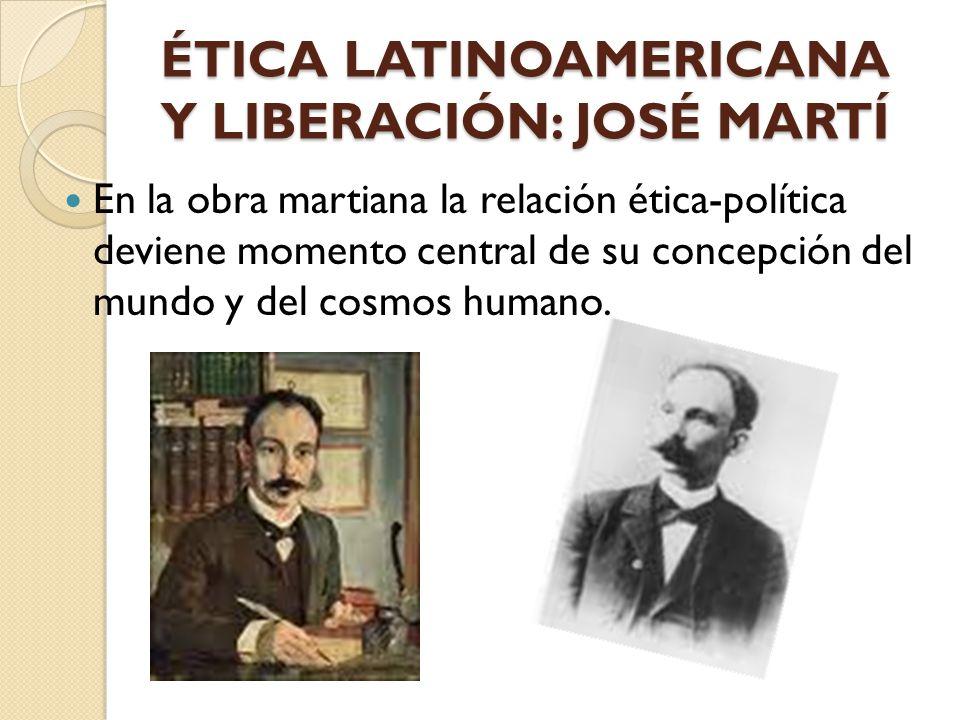 ÉTICA LATINOAMERICANA Y LIBERACIÓN: JOSÉ MARTÍ