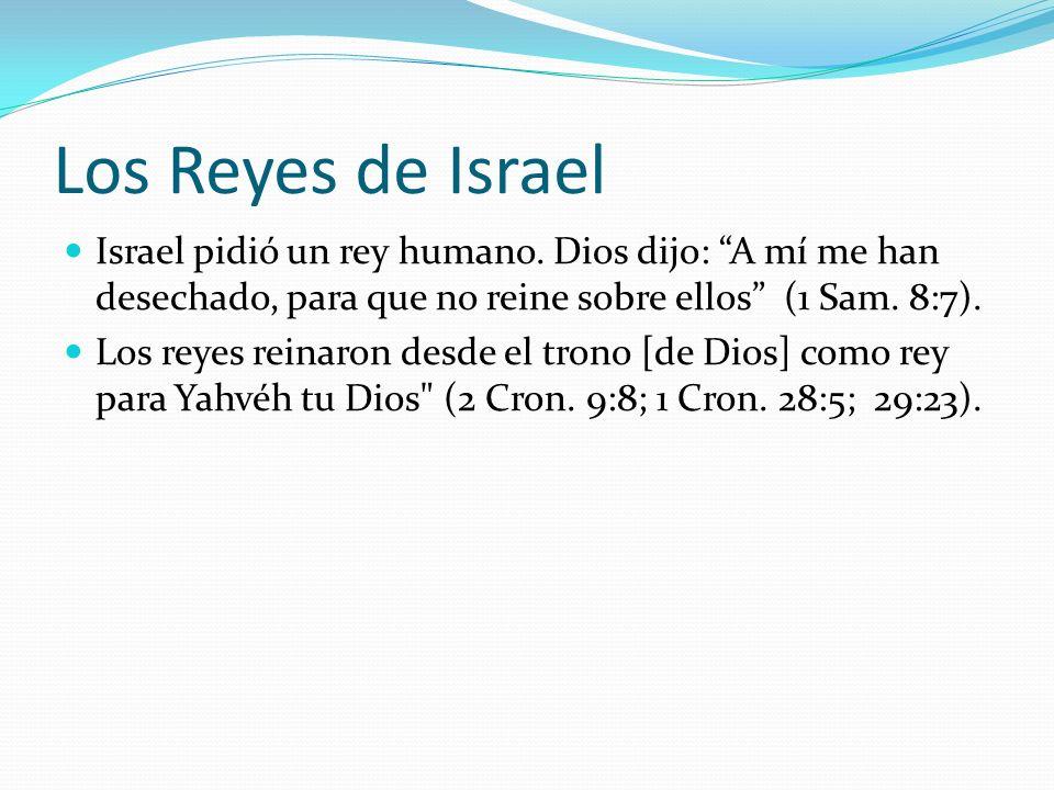 Los Reyes de Israel Israel pidió un rey humano. Dios dijo: A mí me han desechado, para que no reine sobre ellos (1 Sam. 8:7).