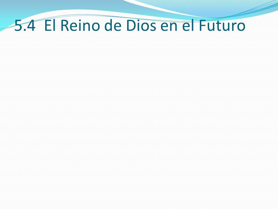 5.4 El Reino de Dios en el Futuro