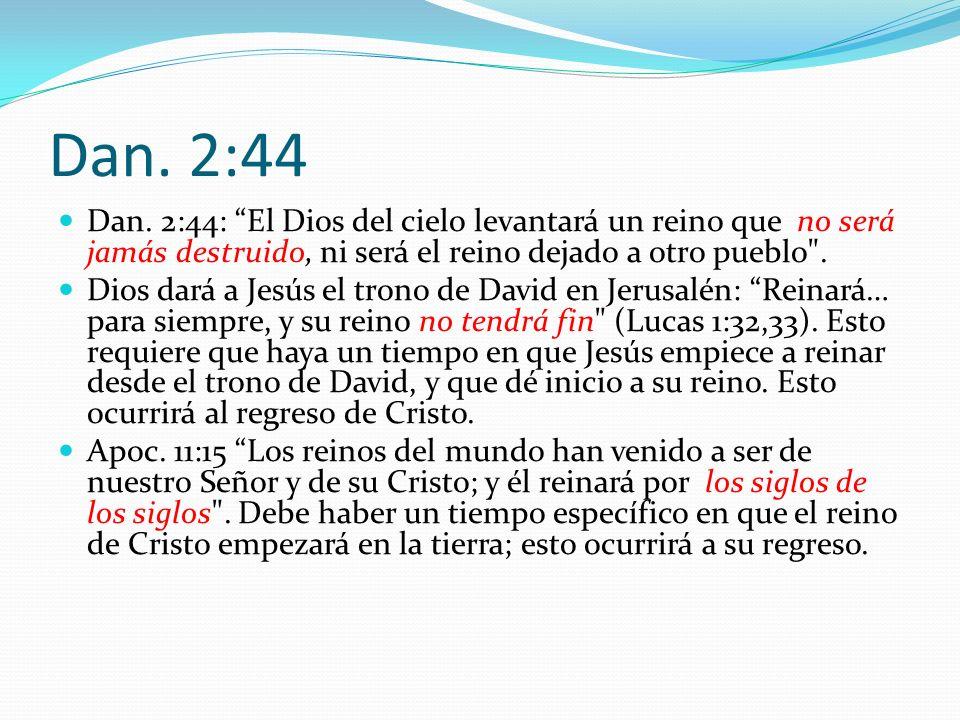 Dan. 2:44 Dan. 2:44: El Dios del cielo levantará un reino que no será jamás destruido, ni será el reino dejado a otro pueblo .