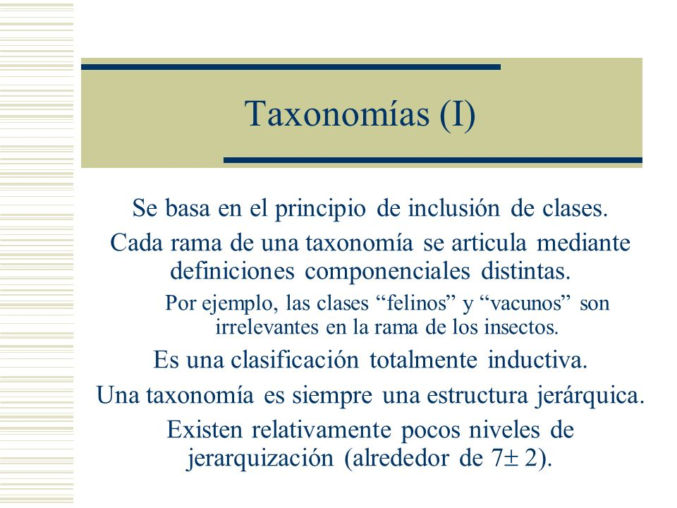 Taxonomías (I) Se basa en el principio de inclusión de clases.