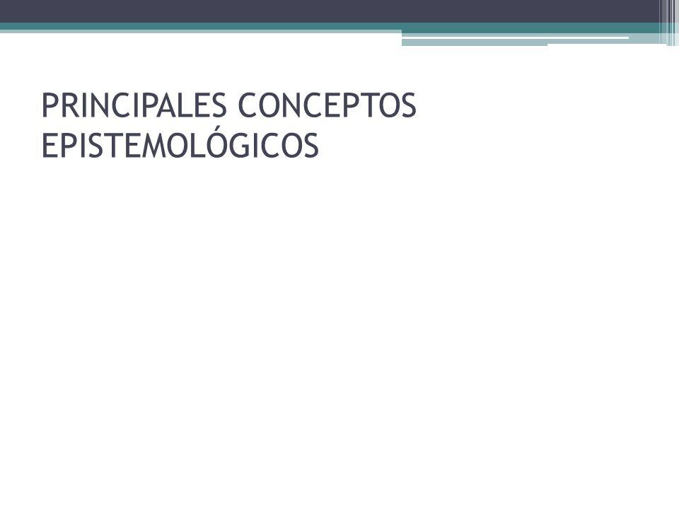 PRINCIPALES CONCEPTOS EPISTEMOLÓGICOS