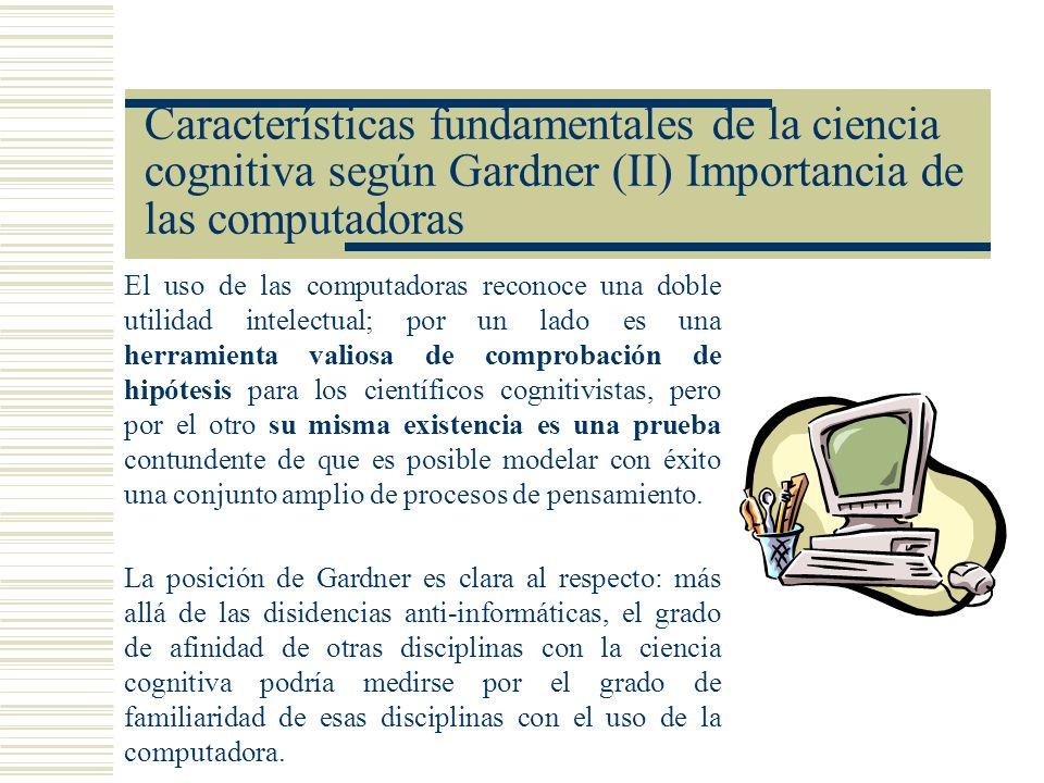 Características fundamentales de la ciencia cognitiva según Gardner (II) Importancia de las computadoras
