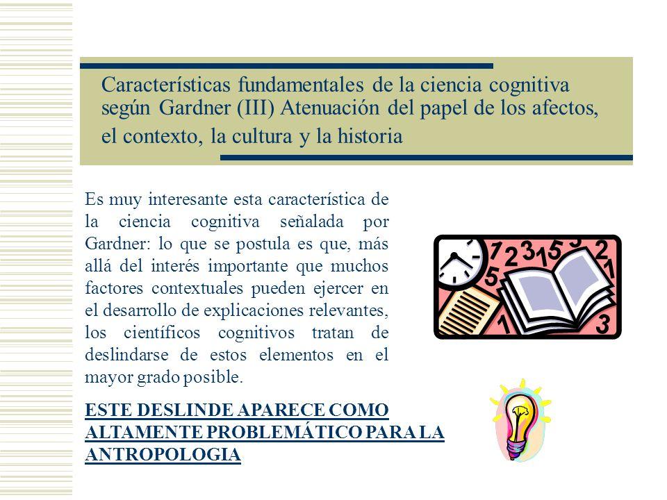 Características fundamentales de la ciencia cognitiva según Gardner (III) Atenuación del papel de los afectos, el contexto, la cultura y la historia