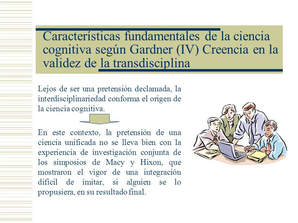 Características fundamentales de la ciencia cognitiva según Gardner (IV) Creencia en la validez de la transdisciplina