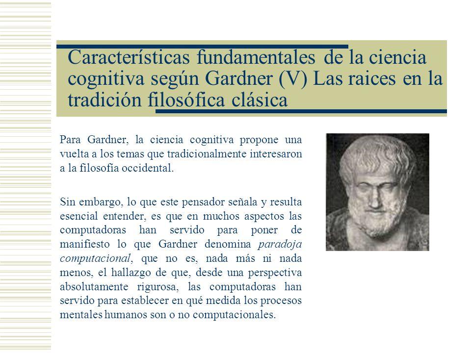 Características fundamentales de la ciencia cognitiva según Gardner (V) Las raices en la tradición filosófica clásica