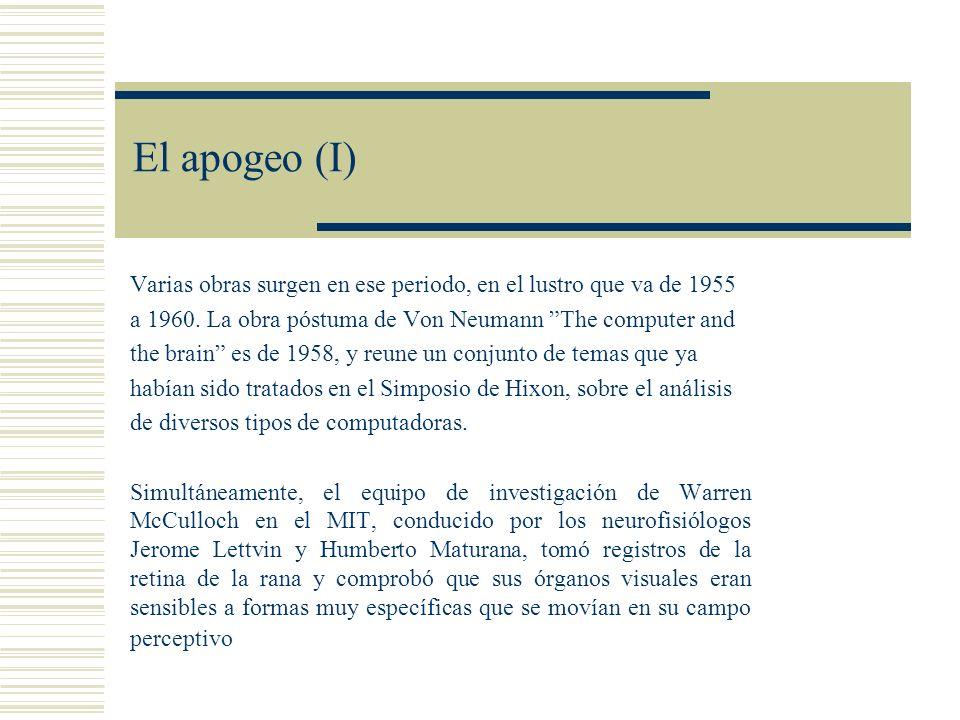 El apogeo (I) Varias obras surgen en ese periodo, en el lustro que va de 1955. a 1960. La obra póstuma de Von Neumann The computer and.