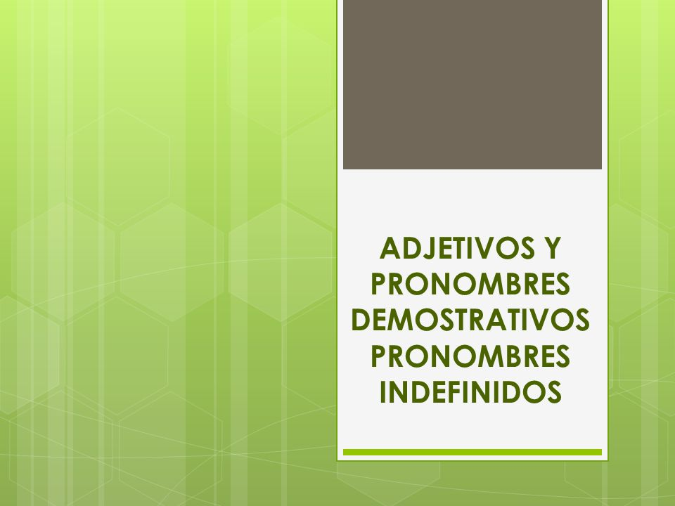 ADJETIVOS Y PRONOMBRES DEMOSTRATIVOS PRONOMBRES INDEFINIDOS