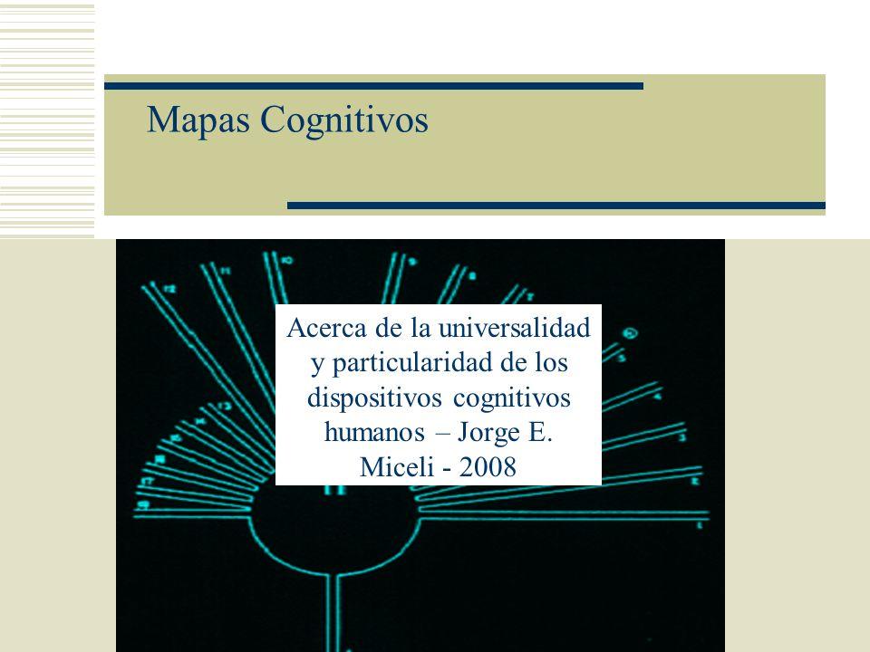 Mapas Cognitivos Acerca de la universalidad y particularidad de los dispositivos cognitivos humanos – Jorge E.