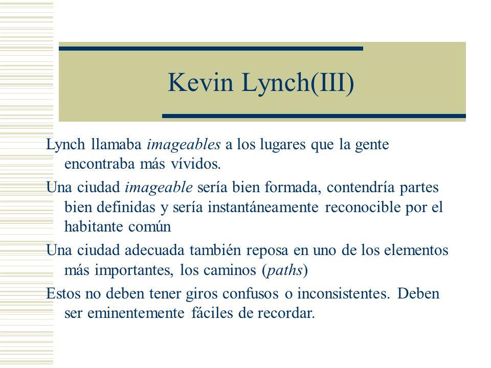 Kevin Lynch(III) Lynch llamaba imageables a los lugares que la gente encontraba más vívidos.