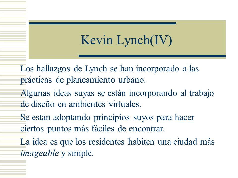 Kevin Lynch(IV) Los hallazgos de Lynch se han incorporado a las prácticas de planeamiento urbano.