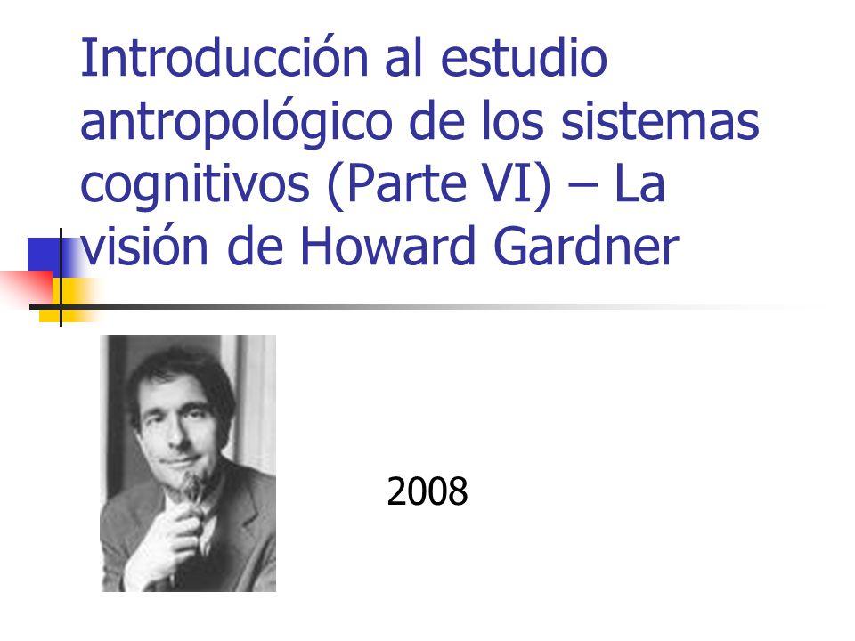 Introducción al estudio antropológico de los sistemas cognitivos (Parte VI) – La visión de Howard Gardner