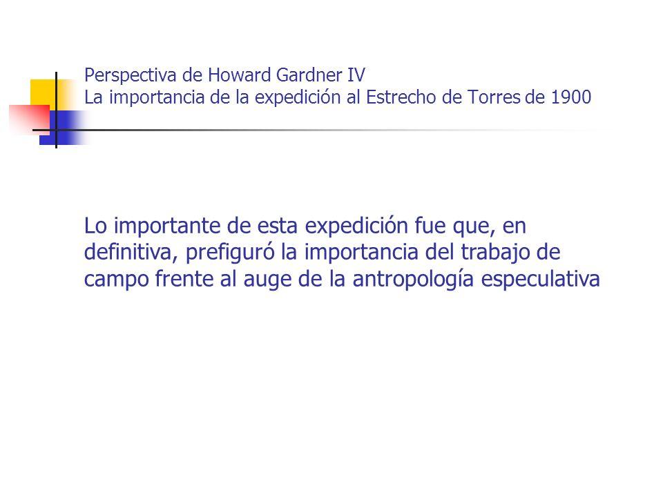 Perspectiva de Howard Gardner IV La importancia de la expedición al Estrecho de Torres de 1900