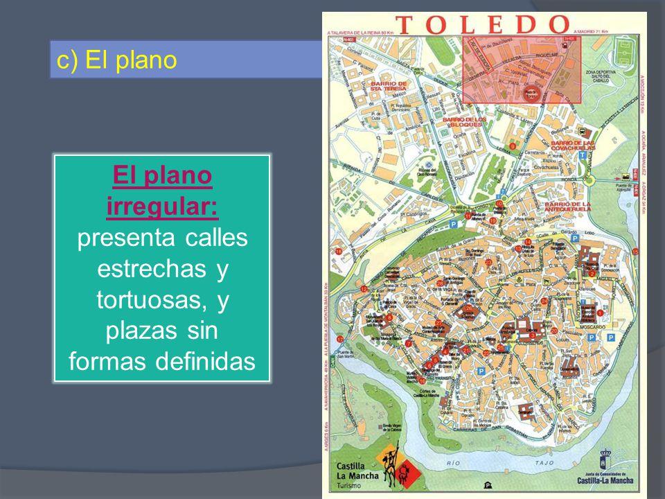 c) El plano El plano irregular: presenta calles estrechas y tortuosas, y plazas sin formas definidas.