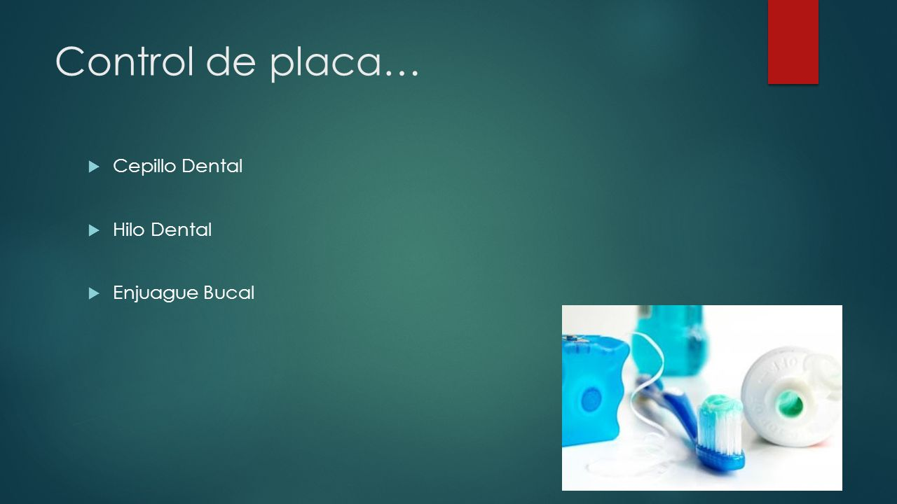 Control de placa… Cepillo Dental Hilo Dental Enjuague Bucal