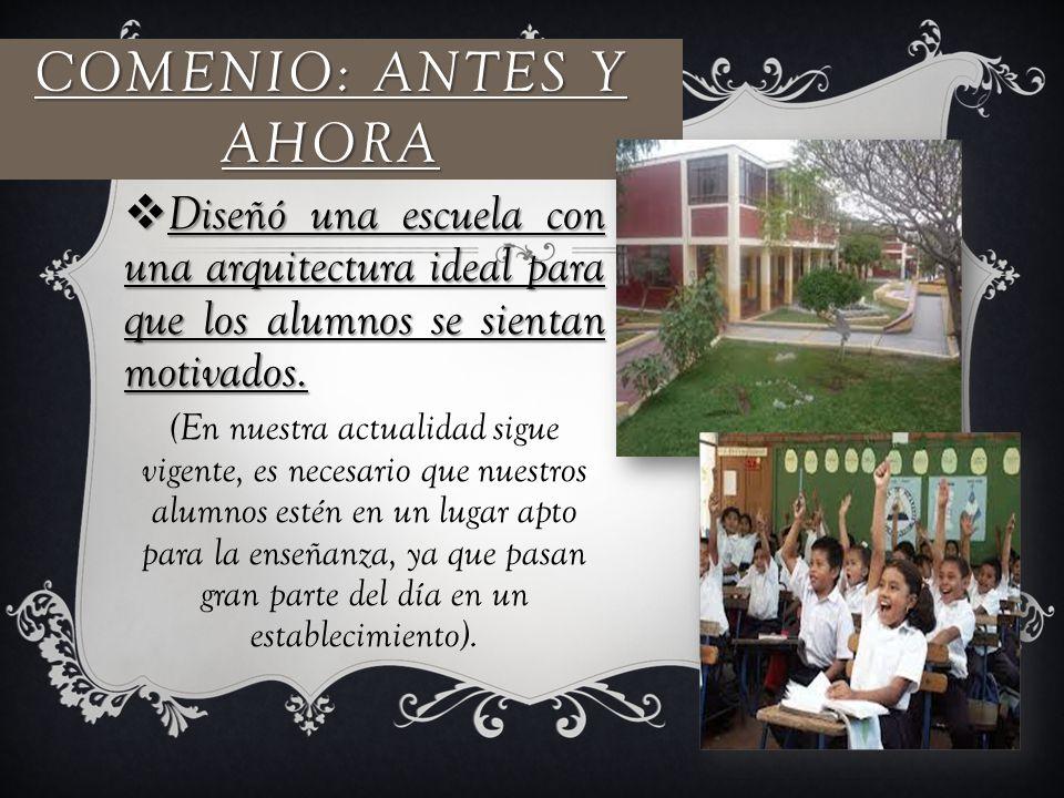 Comenio: Antes y ahora Diseñó una escuela con una arquitectura ideal para que los alumnos se sientan motivados.