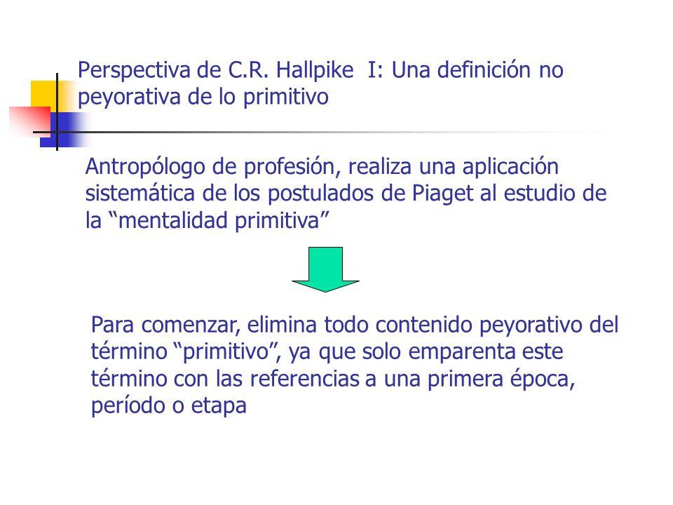 Perspectiva de C.R. Hallpike I: Una definición no peyorativa de lo primitivo