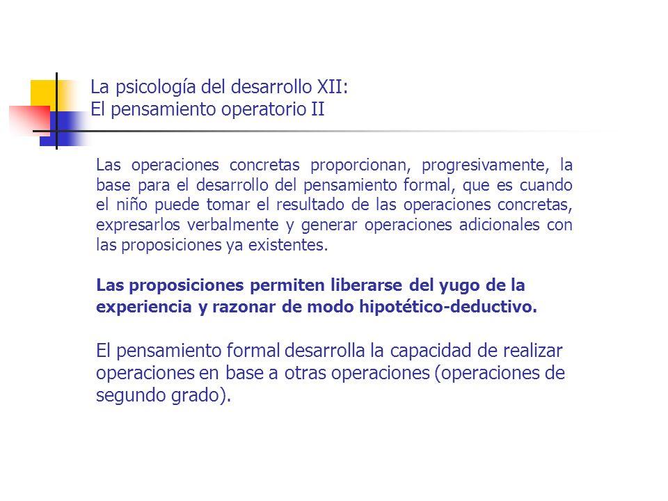 La psicología del desarrollo XII: El pensamiento operatorio II