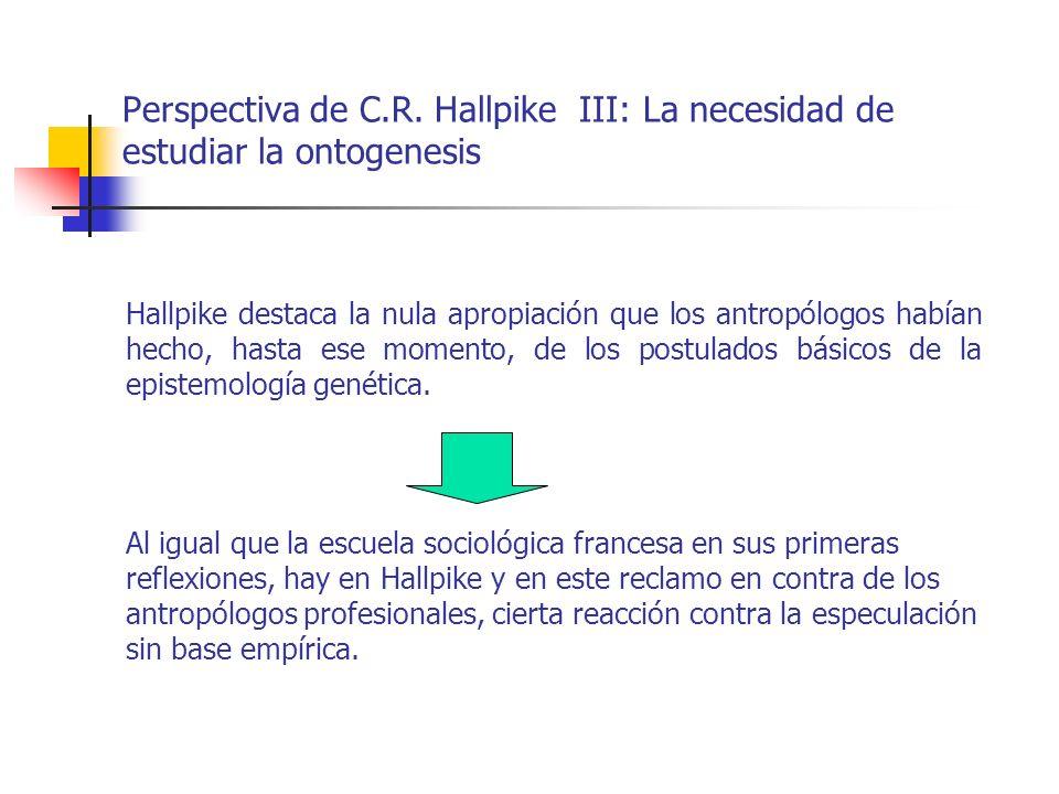 Perspectiva de C.R. Hallpike III: La necesidad de estudiar la ontogenesis