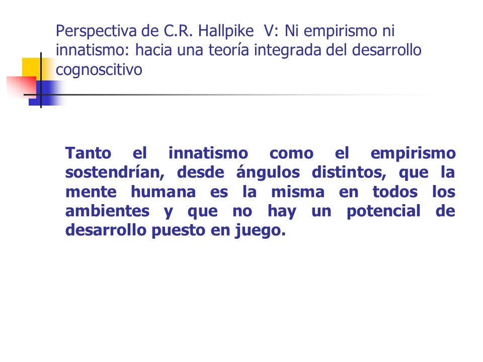 Perspectiva de C.R. Hallpike V: Ni empirismo ni innatismo: hacia una teoría integrada del desarrollo cognoscitivo