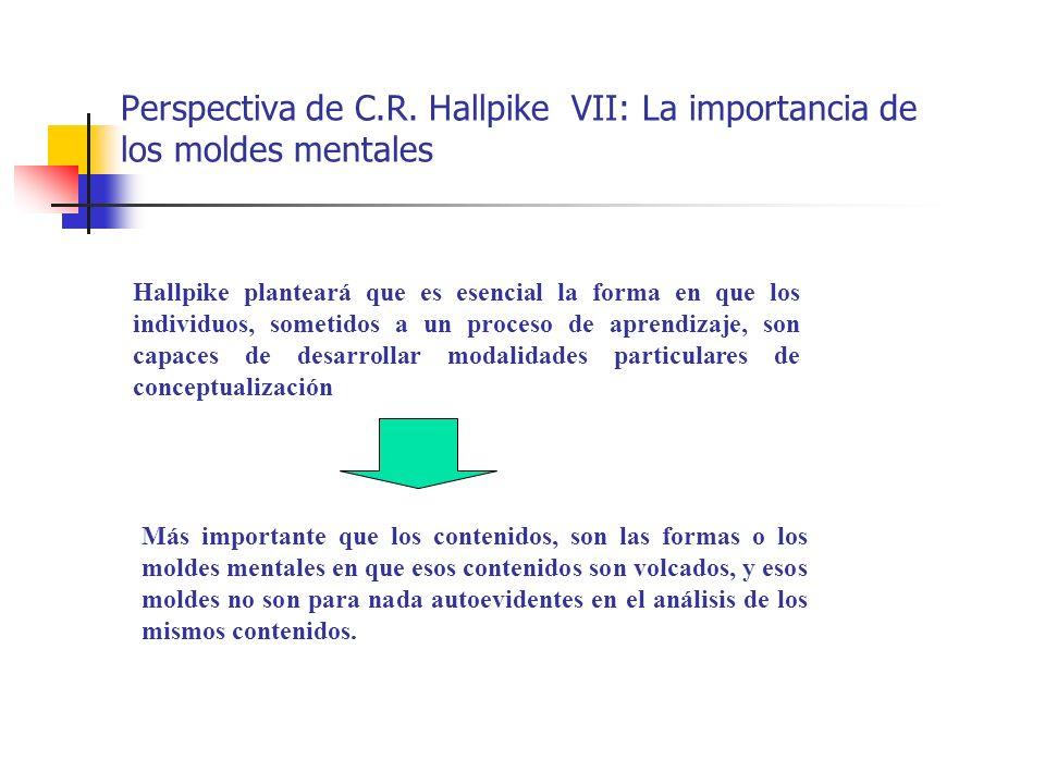 Perspectiva de C.R. Hallpike VII: La importancia de los moldes mentales