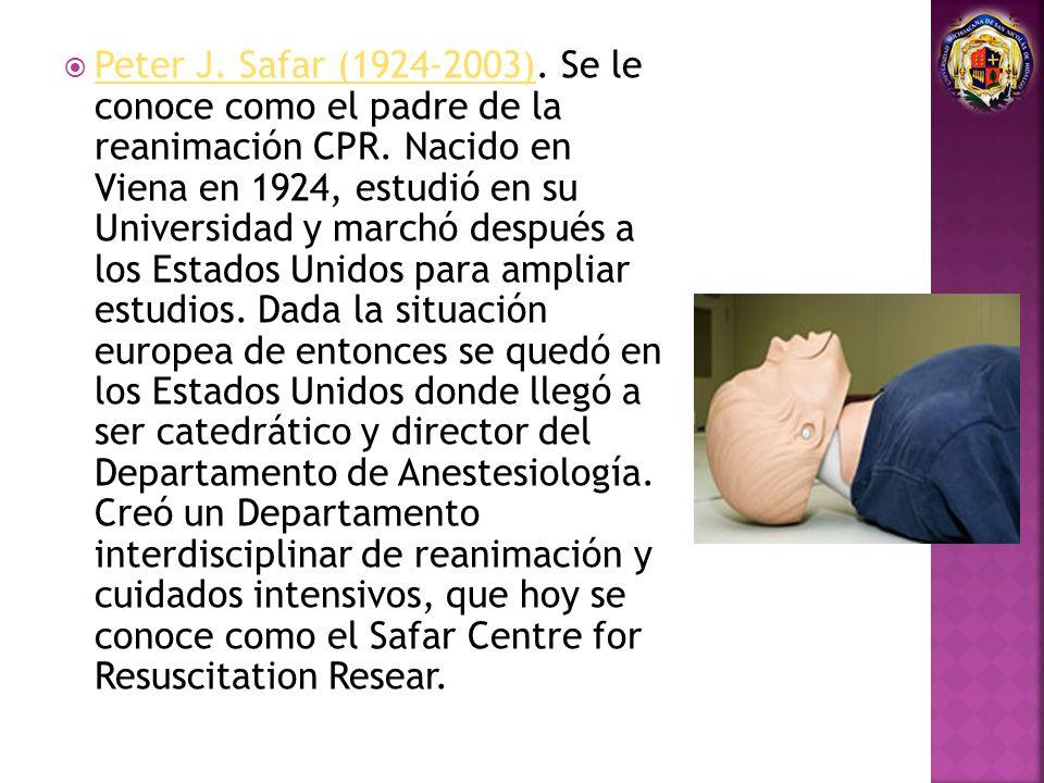 Peter J. Safar (1924-2003). Se le conoce como el padre de la reanimación CPR.