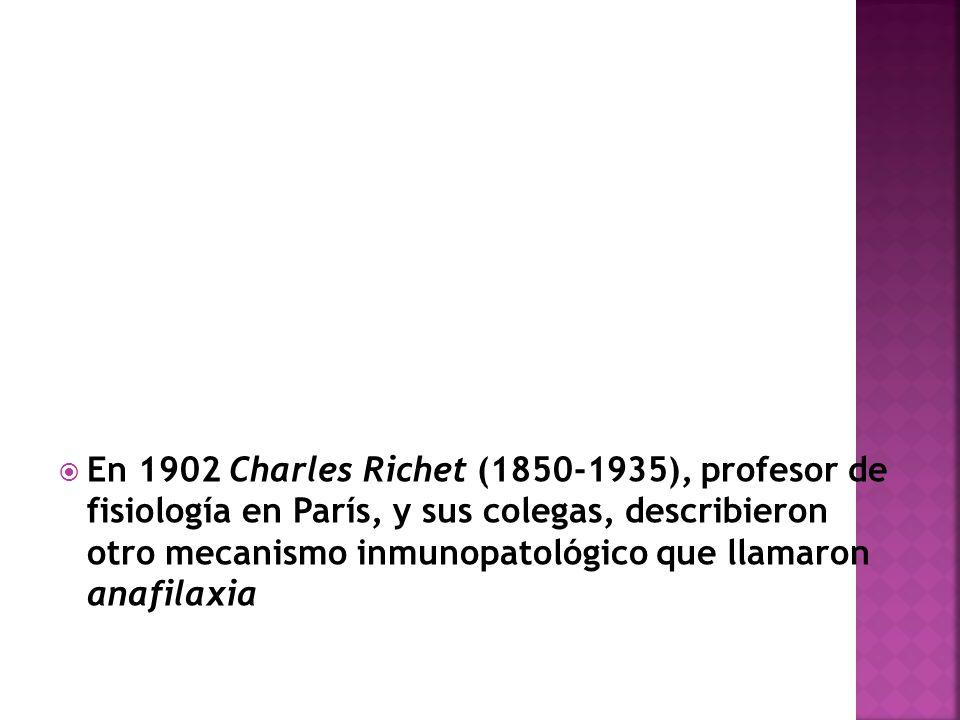 En 1902 Charles Richet (1850-1935), profesor de fisiología en París, y sus colegas, describieron otro mecanismo inmunopatológico que llamaron anafilaxia