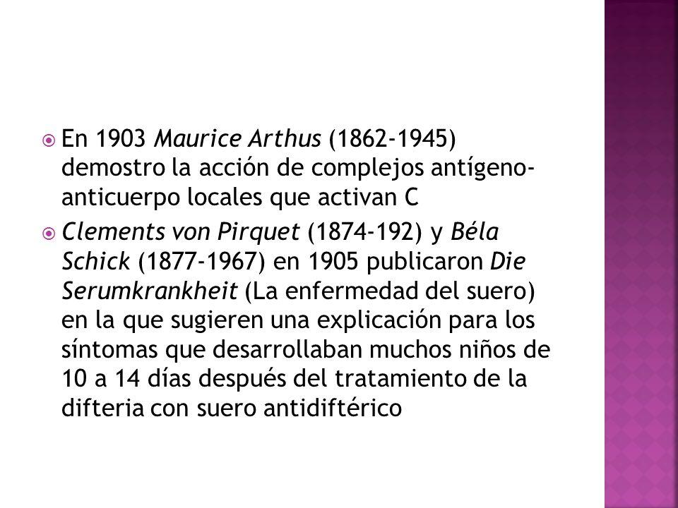 En 1903 Maurice Arthus (1862-1945) demostro la acción de complejos antígeno- anticuerpo locales que activan C