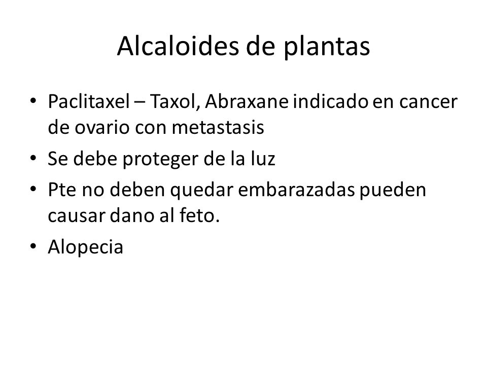 Alcaloides de plantas Paclitaxel – Taxol, Abraxane indicado en cancer de ovario con metastasis. Se debe proteger de la luz.