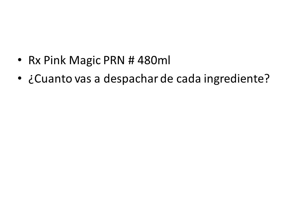 Rx Pink Magic PRN # 480ml ¿Cuanto vas a despachar de cada ingrediente
