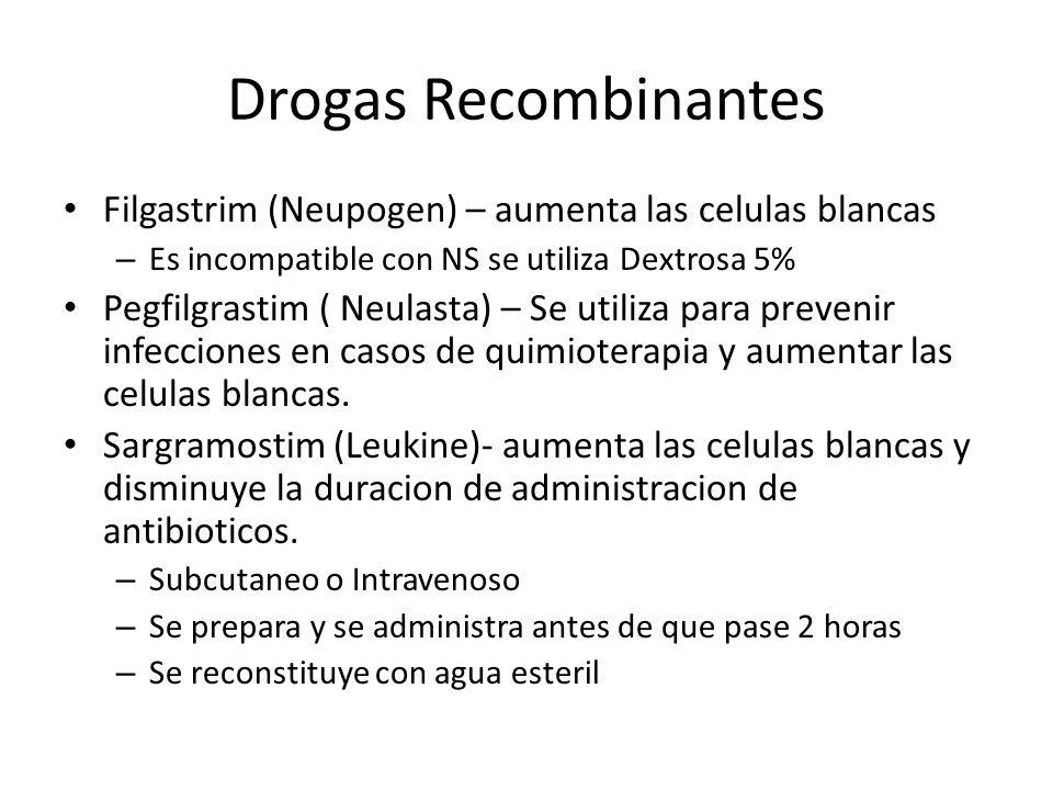 Drogas Recombinantes Filgastrim (Neupogen) – aumenta las celulas blancas. Es incompatible con NS se utiliza Dextrosa 5%