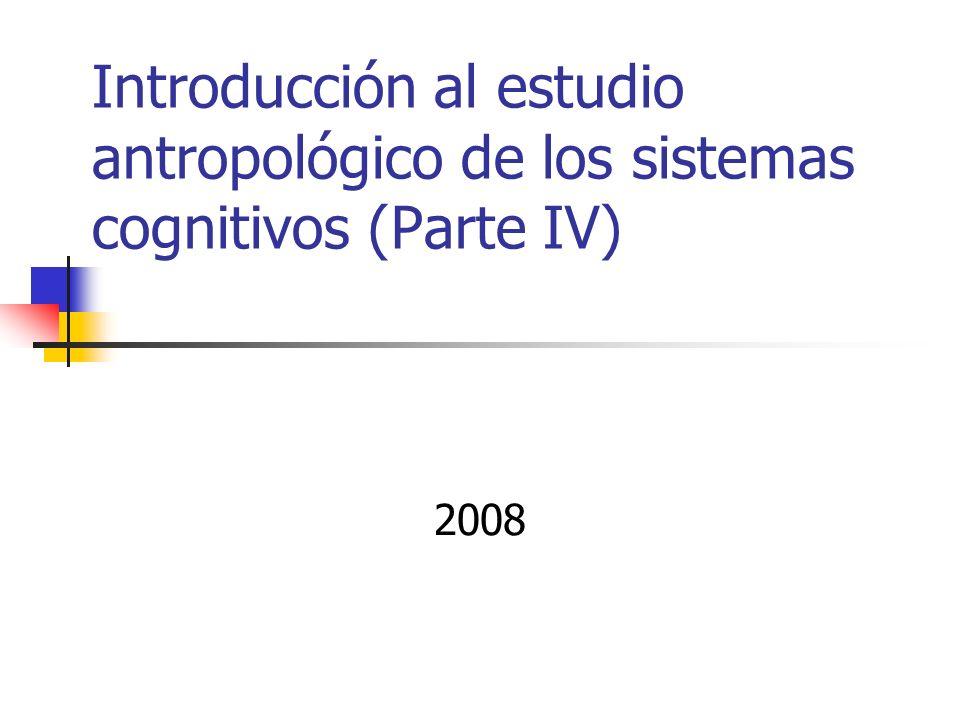 Introducción al estudio antropológico de los sistemas cognitivos (Parte IV)