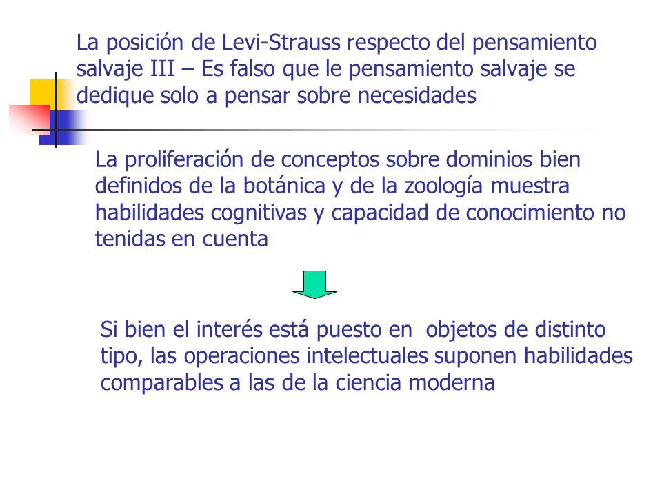 La posición de Levi-Strauss respecto del pensamiento salvaje III – Es falso que le pensamiento salvaje se dedique solo a pensar sobre necesidades