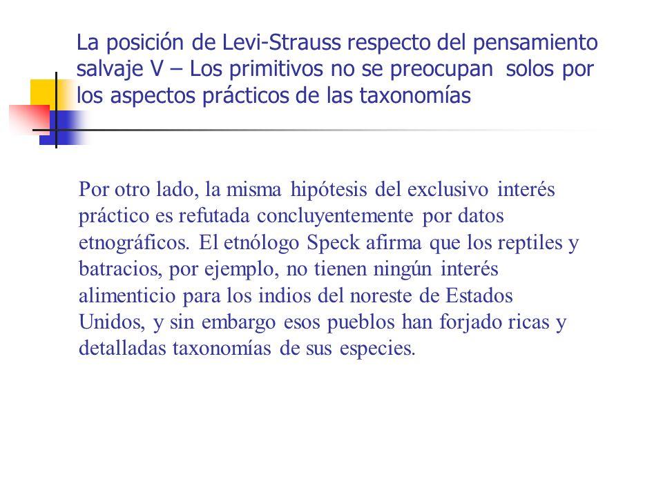 La posición de Levi-Strauss respecto del pensamiento salvaje V – Los primitivos no se preocupan solos por los aspectos prácticos de las taxonomías