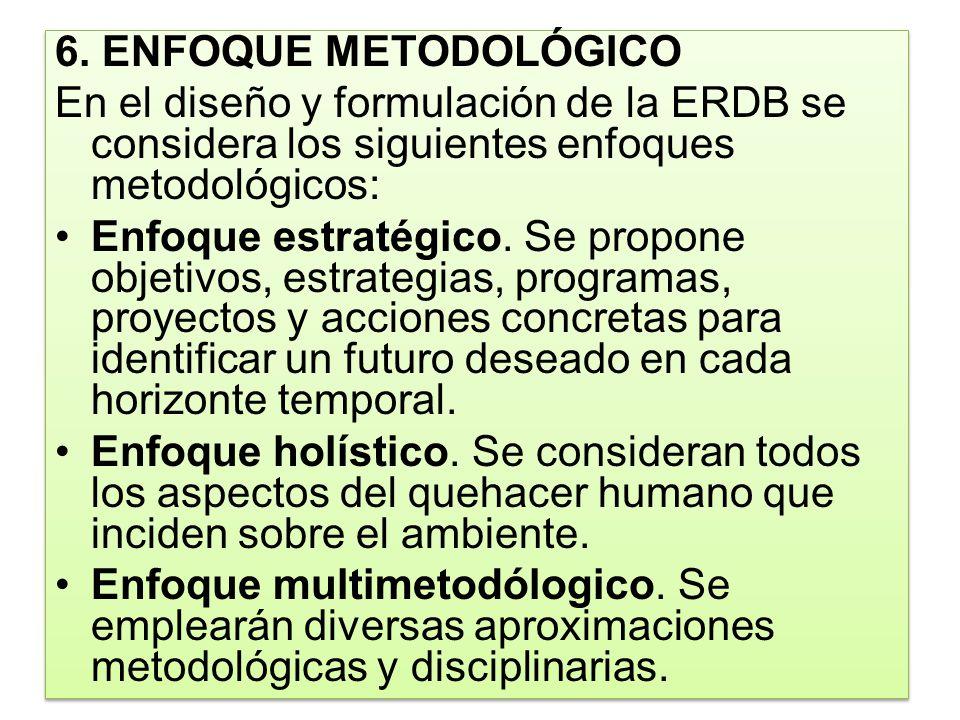 6. ENFOQUE METODOLÓGICO En el diseño y formulación de la ERDB se considera los siguientes enfoques metodológicos:
