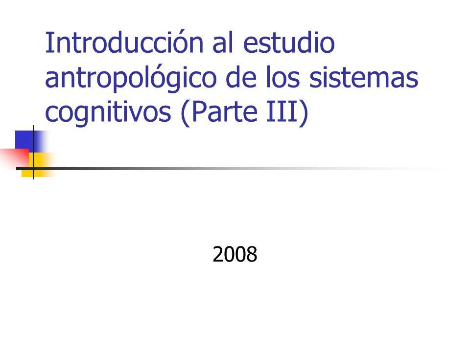 Introducción al estudio antropológico de los sistemas cognitivos (Parte III)