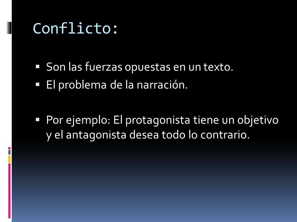 Conflicto: Son las fuerzas opuestas en un texto.