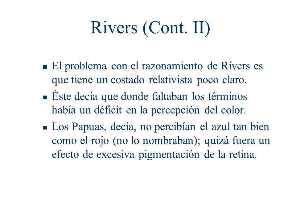 Rivers (Cont. II) El problema con el razonamiento de Rivers es que tiene un costado relativista poco claro.