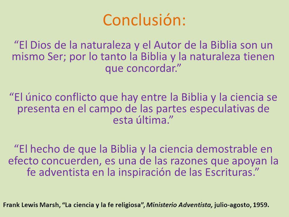 Conclusión: El Dios de la naturaleza y el Autor de la Biblia son un mismo Ser; por lo tanto la Biblia y la naturaleza tienen que concordar.