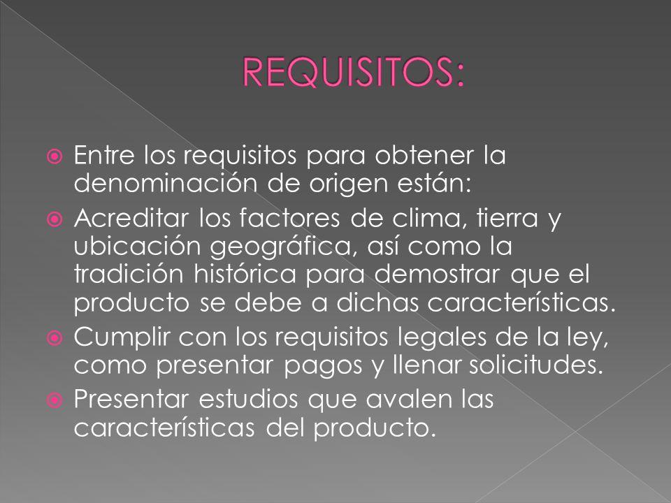 REQUISITOS: Entre los requisitos para obtener la denominación de origen están: