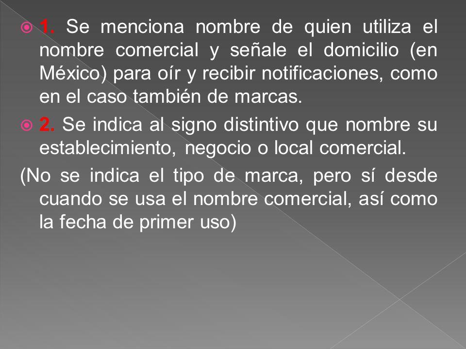1. Se menciona nombre de quien utiliza el nombre comercial y señale el domicilio (en México) para oír y recibir notificaciones, como en el caso también de marcas.